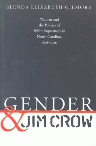 Gender and Jim Crow: Women and the Politics of White...