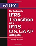 img - for The Handbook to IFRS Transition and to IFRS U.S. GAAP Dual Reporting (Wiley Regulatory Reporting) [Paperback] [2012] (Author) Francesco Bellandi book / textbook / text book