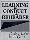 img - for Learning to Conduct and Rehearse [Paperback] [1990] 1 Ed. Daniel L. Kohut book / textbook / text book