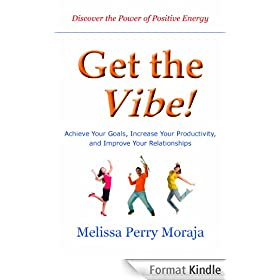Get the Vibe: Achieve Your Goals, Increase Your Productitivity and Improve Your Relationships