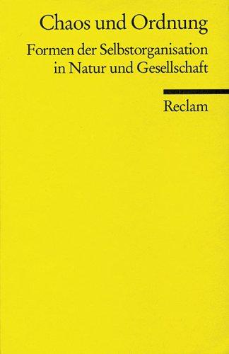 Chaos und Ordnung. Formen der Selbstorganisation in Natur und Gesellschaft.