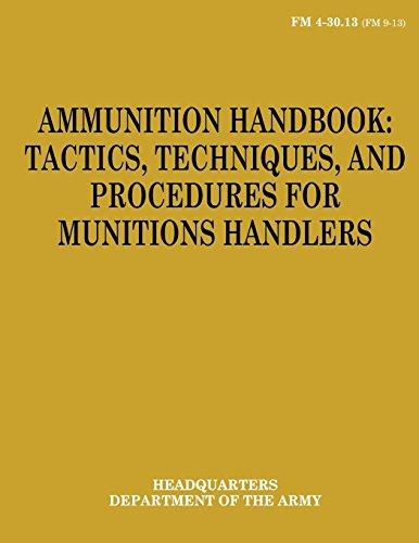Ammunition Handbook:  Tactics, Techniques, and Procedures for Munitions Handlers (FM 4-30.13)