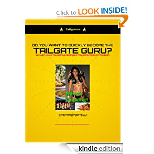 Free Kindle Book: Do You Want To Quickly Become The Tailgate Guru? 19 Must Have Tailgating Recipes - Tailgate Food At Its Best, by Cristiano Fortelli. Publication Date: August 31, 2012