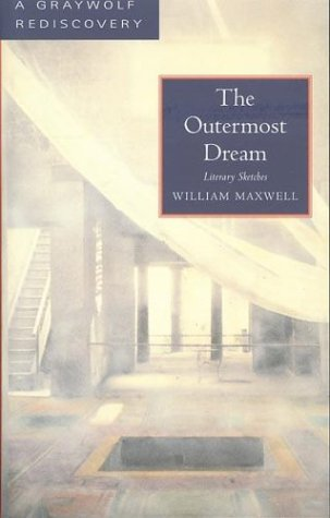 The Outermost Dream: Literary Sketches, WILLIAM MAXWELL