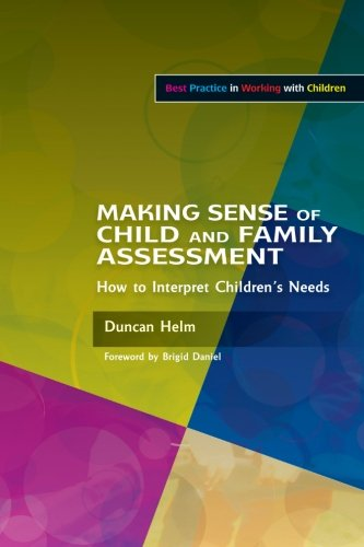 Making Sense of Child and Family Assessment: How to Interpret Children's Needs (Best Practice in Working with Children) (Best Practice in Working with Children Series)