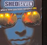 Shed Seven Where Have You Been Tonight? Live