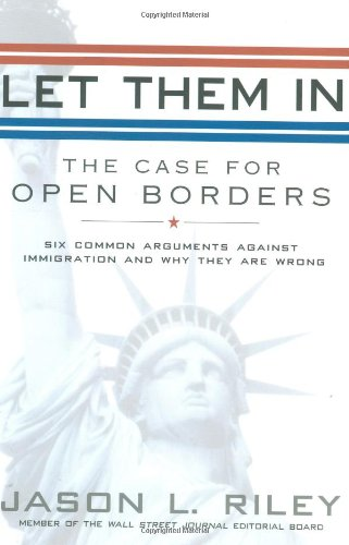 Let Them In: The Case for Open Borders: Jason L. Riley: 9781592403493: Amazon.com: Books