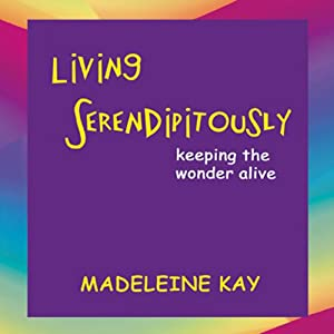 Living Serendipitously: Keeping the Wonder Alive | [Madeleine Kay]