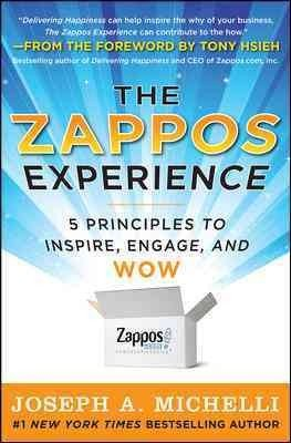 the-zappos-experience-5-principles-to-inspire-engage-and-wow-by-author-joseph-michelli-november-2011