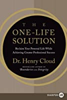 The One-Life Solution LP: Reclaim Your Personal Life While Achieving Greater Professional Success