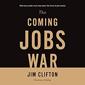 The Coming Jobs War | [Jim Clifton]