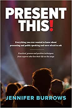 Present This!: Everything You Ever Wanted To Know About Presenting And Public Speaking And Were Afraid To Ask.