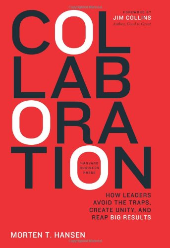 Collaboration: How Leaders Avoid the Traps, Build Common...