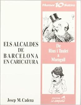 Els Alcaldes de Barcelona En Caricatura: de Rius I Taulet a Maragall