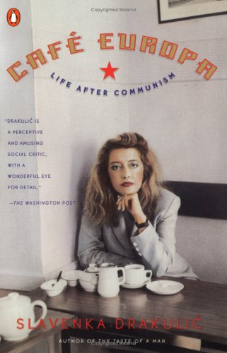 Cafe Europa : Life After Communism, SLAVENKA DRAKULIC