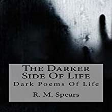 The Darker Side of Life: Dark Poems of Life Audiobook by R. M. Spears Narrated by Sara Dunham