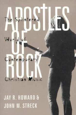 Apostles of Rock : The Splintered World of Contemporary Christian Music, JAY R. HOWARD, JOHN M. STRECK