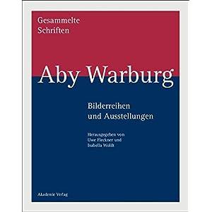 Aby Warburg - Gesammelte Schriften - Studienausgabe: Bilderreihen und Ausstellungen