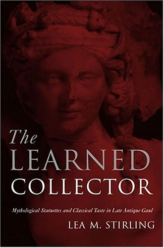The Learned Collector: Mythological Statuettes and Classical Taste in Late Antique Gaul