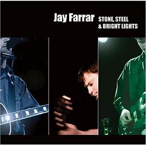 Jay Farrar - Stone, Steel, & Bright Lights