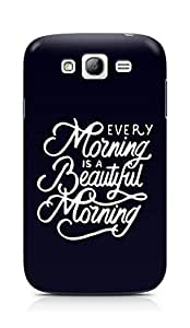 AMEZ every morning is a beautiful morning Back Cover For Samsung Galaxy Grand i9082