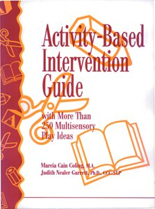 Activity Based Intervention Guide: With More Than 250 Multi-Sensory Play Ideas