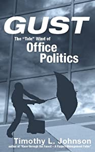 "Gust: The ""Tale"" Wind of Office Politics (English, Spanish, French, Italian, German, Japanese, Russian, Ukrainian, Chinese, Hindi, Tamil, … Gujarati, Bengali and Korean Edition) [Paperback] — by Timothy L Johnson"