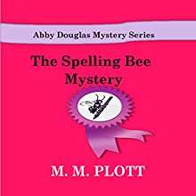 The Spelling Bee Mystery: Abby Douglas Mystery , Book 3 (       UNABRIDGED) by M. M. Plott Narrated by April Sugarman