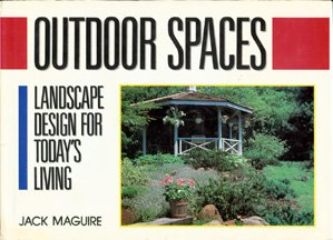 Outdoor Spaces: Landscape Design for Today's Living, Jack Maguire, Derek Fell