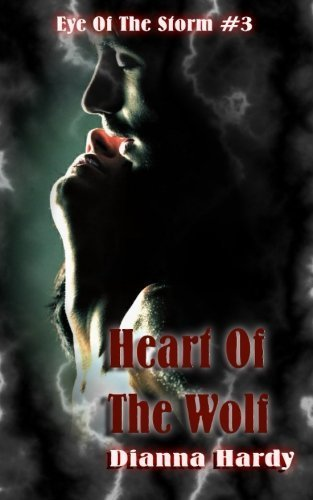 Heart Of The Wolf (Eye Of The Storm) (Volume 3) by Dianna Hardy (2014-01-17)