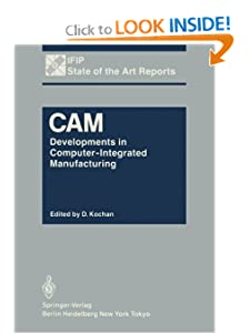 CAM: Developments in Computer-Integrated Manufacturing (IFIP State-of-the-Art Reports) D. Kochan