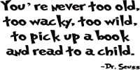 Dr. Seuss Wall Decals- You're Never too old too wacky too wild to pick up a book and read to a child Wall Saying-Dr Seuss Wall Quotes from Global Sign Images, Inc