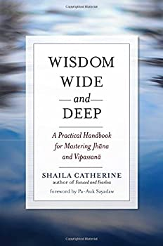 Wisdom Wide and Deep: A Practical Handbook for Mastering Jhana and Vipassana