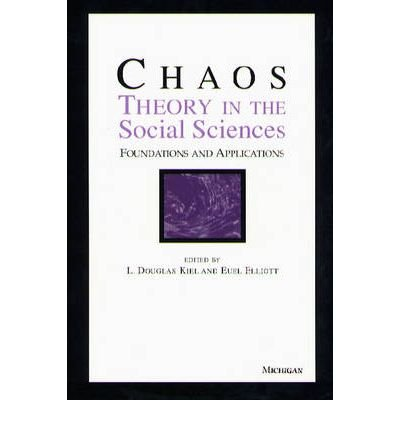 [(Chaos Theory in the Social Sciences: Foundations and Applications )] [Author: L. Douglas Kiel] [Nov-1997]