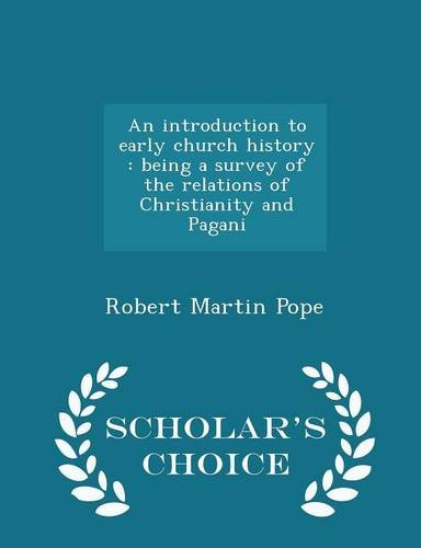 An introduction to early church history: being a survey of the relations of Christianity and Pagani - Scholar's Choice Edition
