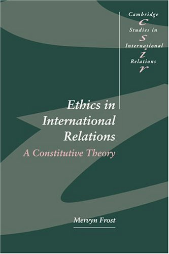 Ethics in International Relations Paperback: A Constitutive Theory (Cambridge Studies in International Relations)