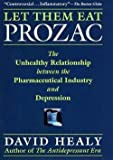img - for Let Them Eat Prozac : The Unhealthy Relationship Between the Pharmaceutical Industry and Depression (Hardcover)--by David Healy [2004 Edition] book / textbook / text book
