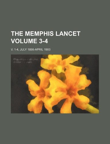 The Memphis Lancet Volume 3-4; v. 1-4, July 1898-April 1900