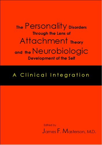 The Personality Disorders Through the Lens of Attachment Theory and the Neurobiologic Development of the Self: A Clinica
