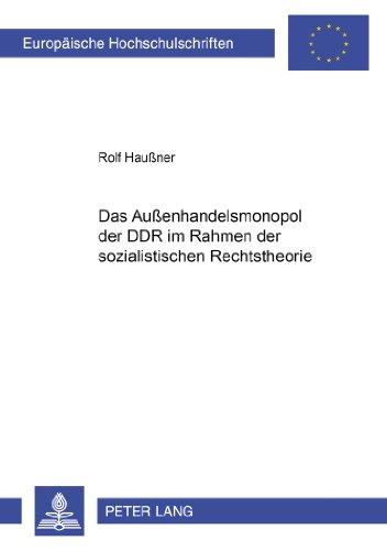 Das Aussenhandelsmonopol Der Ddr Im Rahmen Der Sozialistischen Rechtstheorie (Europaeische Hochschulschriften / European University Studie)