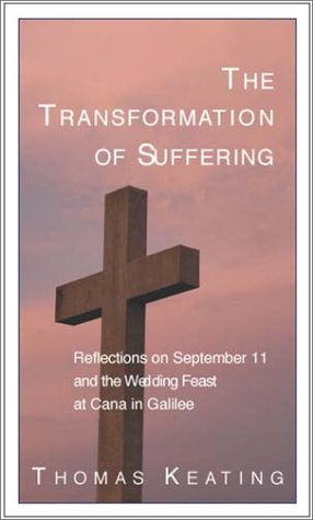 The Transformation of Suffering: Reflections on September 11 & the Wedding Feast at Cana in Galilee, Thomas Keating