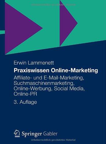 Praxiswissen Online-Marketing: Affiliate- Und E-Mail-Marketing, Suchmaschinenmarketing, Online-Werbung, Social Media, Online-Pr (German Edition)