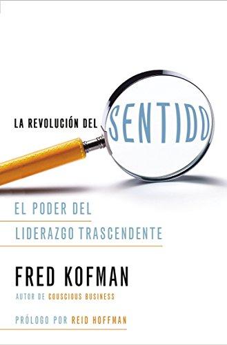 La revolucion del sentido: El poder del liderazgo transcendente  [Kofman, Fred - Hoffman, Reid] (Tapa Blanda)