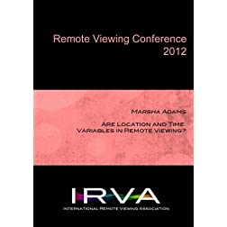 Marsha Adams - Are Location and Time Variables in Remote Viewing? (IRVA 2012)