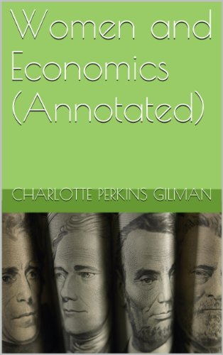 Charlotte Perkins Gilman - Women and Economics (Annotated): A Study of the Economic Relation Between Men and Women as a Fact or in Social Evolution (English Edition)