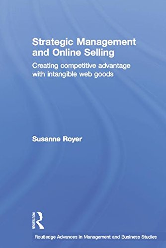 Strategic Management and Online Selling: Creating Competitive Advantage with Intangible Web Goods (Routledge Advances in