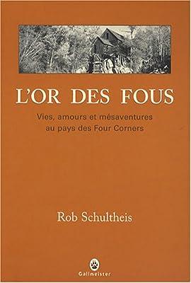 L'or des fous : Vies, amours et mésaventures au pays des Four Corners de Rob Schultheis