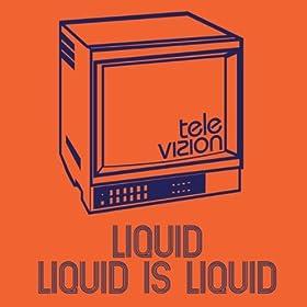 Liquid Is Liquid (2009 Update)