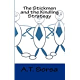 The Stickmen and the Kindling Strategy ~ A.T. Sorsa