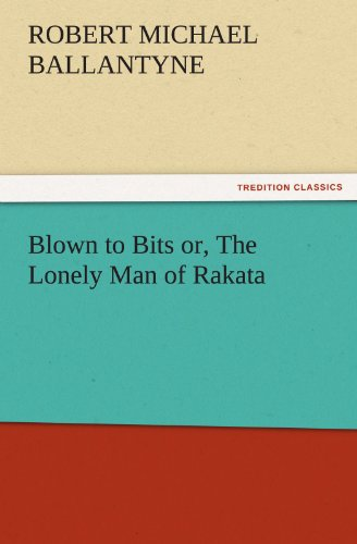 Blown to Bits or, The Lonely Man of Rakata (TREDITION CLASSICS)
